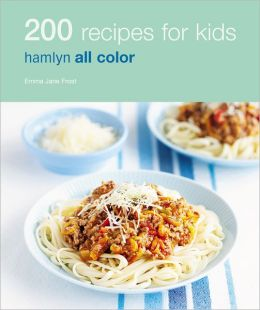 200 Recipes for Kids: Hamlyn All Color