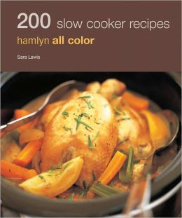 200 Slow Cooker Recipes: Hamlyn All Color