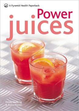 Power Juices: A Pyramid Health Paperback