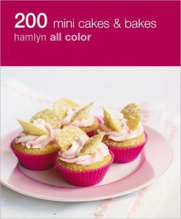 200 Mini Cakes and Bakes: Hamlyn All Color