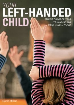 Your Left-Handed Child: Making things easy for left-handers in a right-handed world