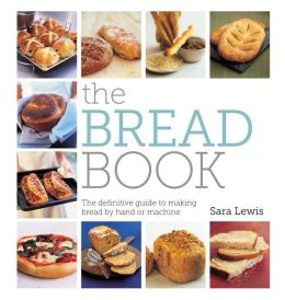 The Bread Book: The definitive guide to making bread by hand or machine