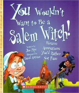 You Wouldn't Want To Be A Salem Witch! (Turtleback School & Library Binding Edition)
