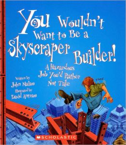 You Wouldn't Want To Be A Skyscraper Builder! (Turtleback School & Library Binding Edition)