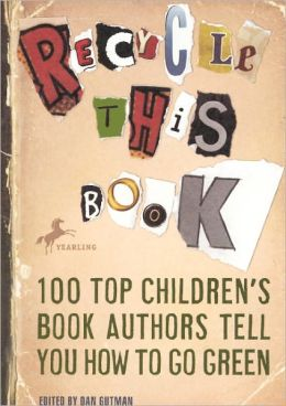 Recycle This Book: 100 Top Children's Book Authors Tell You How to Go Green (Turtleback School & Library Binding Edition)