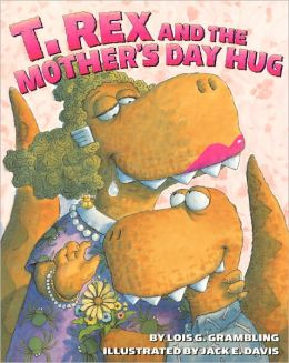 T. Rex And The Mother's Day Hug (Turtleback School & Library Binding Edition)