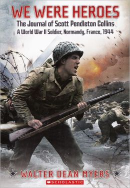 We Were Heroes: The Journal of Scott Pendleton Collins, a World War II Soldier, Normandy, France, 1944 (Turtleback School & Library Binding Edition)