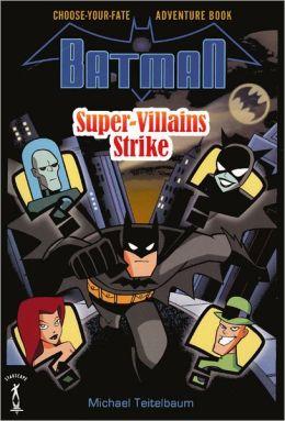 Batman: Super-Villains Strike: Choose-Your-Fate Adventure Book (Turtleback School & Library Binding Edition)