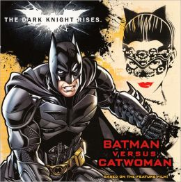 The Dark Knight Rises: Batman Versus Catwoman (Turtleback School & Library Binding Edition)