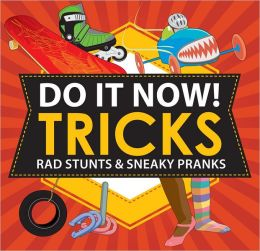 Do It Now! Tricks: Rad Stunts and Sneaky Pranks (Turtleback School & Library Binding Edition)
