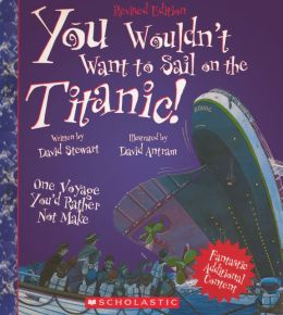 You Wouldn't Want To Sail on the Titanic One Voyage You'd Rather Not Make (Turtleback School & Library Binding Edition)