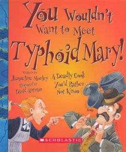 You Wouldn't Want to Meet Typhoid Mary! A Deadly Cook You'd Rather Not Know (Turtleback School & Library Binding Edition)