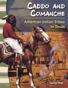 Caddo and Comanche: American Indian Tribes in Texas
