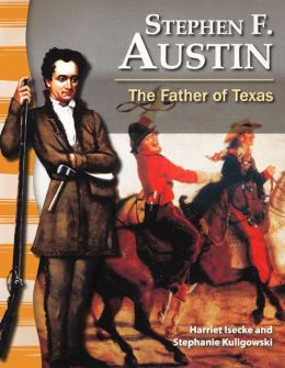 Stephen f austin the father of texas by harriet isecke