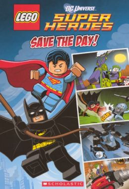 Lego DC Superheroes: Save the Day (Turtleback School & Library Binding Edition)