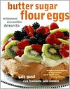 Butter Sugar Flour Eggs; Whimsical Irresistible Desserts