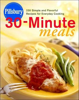 Pillsbury 30-Minute Meals: 230 Simple and Flavorful Recipes for Everyday Cooking