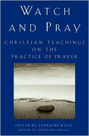 Watch and Pray: Christian Teachings on the Practice of Prayer