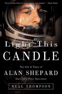 Light This Candle: The Life & Times of Alan Shepard -- America's First Spaceman