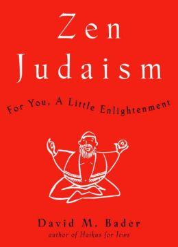 Zen Judaism: For You, a Little Enlightenment