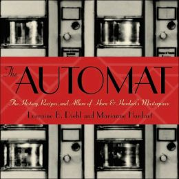 Automat: The History, Recipes, and Allure of Horne & Hardart's Masterpieces