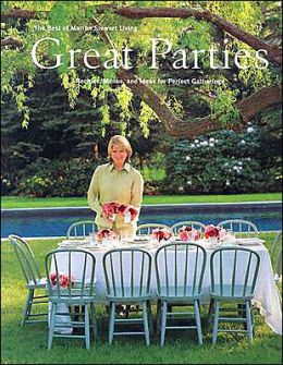 Great Parties: Recipes, Menus, and Ideas for Perfect Gatherings: The Best of Martha Stewart Living