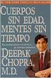 Cuerpos sin edad, mentes sin cuerpo (Ageless Body, Timeless Mind: The Quantum Alternative to Growing Old)
