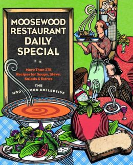 Moosewood Restaurant Daily Special: More than 250 Recipes for Soups, Stews, Salads, and Extras