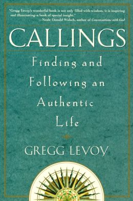 Callings; Finding and Following an Authentic Life