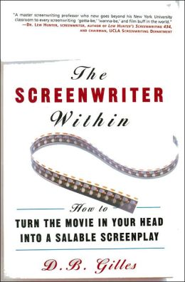 The Screenwriter Within: How to Turn the Movie in Your Head into a Saleable Screenplay