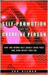 Self-Promotion for the Creative Person: Get the Word Out about Who You Are and What You Do