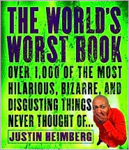 The World's Worst Book: Over 1,000 of the Most Hilarious, Bizarre, and Disgusting Things Never Thought Of