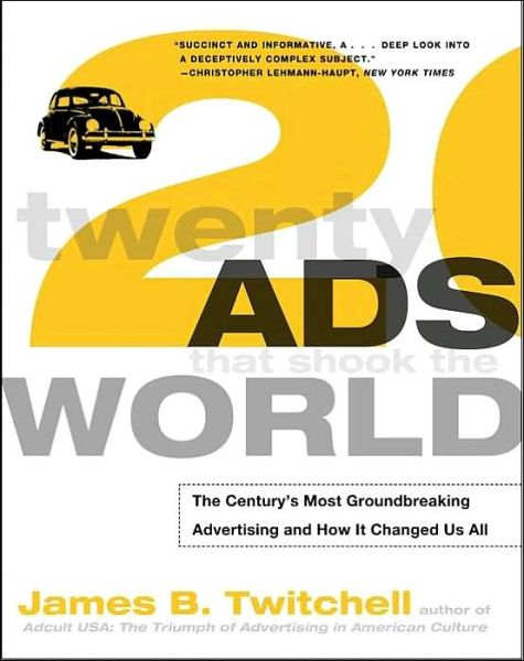 Ebook for cellphone free download Twenty Ads That Shook the World: The Century's Most Groundbreaking Advertising and How It Changed Us All by James Twitchell MOBI