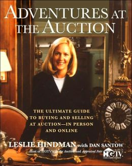 Adventures at the Auction: The Ultimate Guide to Buying and Selling at Auction--in Person and Online