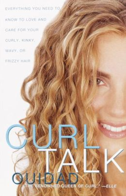 Curl Talk: Everything You Need to Know to Love and Care for Your Curly, Kinky, Wavy, or Frizzy Hair