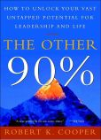 Book Cover Image. Title: The Other 90%:  How to Unlock Your Vast Untapped Potential for Leadership and Life, Author: Robert K. Cooper
