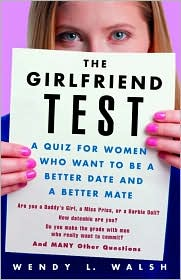 The Girlfriend Test: A Quiz for Women Who Want to Be a Better Date and a Better Mate