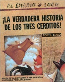 La verdadera historia de los tres cerditos! (The True Story of the 3 Little Pigs) (Turtleback School & Library Binding Edition)