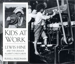 Kids At Work: Lewis Hine And The Crusade Against Child Labor (Turtleback School & Library Binding Edition)