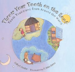 Throw Your Tooth on the Roof: Tooth Traditions from around the World (Turtleback School & Library Binding Edition)