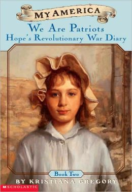 We Are Patriots: Hope's Revolutionary War Diary, Book Two, 1777 (Turtleback School & Library Binding Edition)