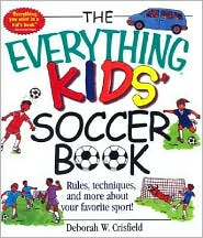 Everything Kids' Soccer Books: Rules, Techniques, and More about Your Favorite Sport!