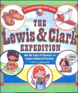 The Lewis and Clark Expedition: Join the Corps of Discovery to Explore Uncharted Territory