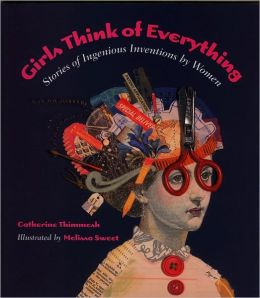 Girls Think Of Everything: Stories Of Ingenious Inventions By Women (Turtleback School & Library Binding Edition)
