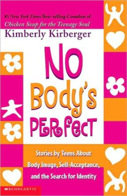 No Body's Perfect: Stories By Teens About Body Image, Self-Acceptance, And The Search For Identity (Turtleback School & Library Binding Edition)