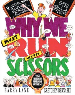 Why We Must Run with Scissors: Voice Lessons in Persuasive Writing 3-12