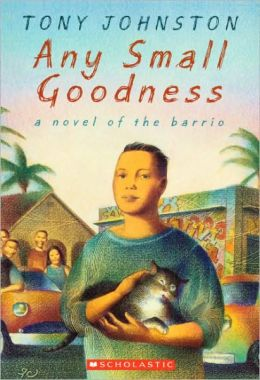 Any Small Goodness: A Novel Of The Barrio (Turtleback School & Library Binding Edition)