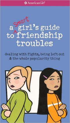 A Smart Girl's Guide to Friendship Troubles (American Girl Library)
