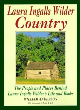 Laura Ingalls Wilder Country: The People and Places in Laura Ingalls Wilder's Li