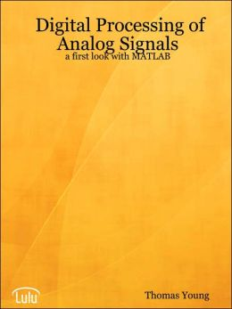 Digital Processing of Analog Signals: a first look with MATLAB
